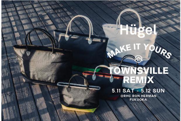 """Hügel MAKE IT YOURS""""TOWNSVILLE REMIX""""5.11(sat)-5.19(sun) @RHC Ron Herman Fukuoka"""