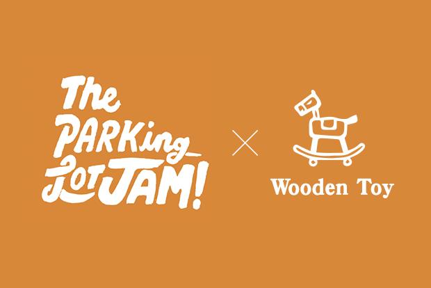 The PARKing LOT JAM×Wooden Toy Work Shop7.13(sat) @RHC Ron Herman Minatomirai