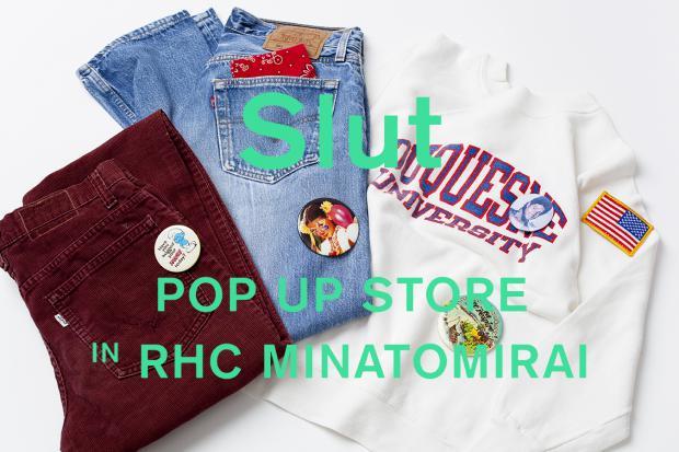 """""""Slut"""" POP UP STORE 9.17(sat)-9.25(sun) @RHC Ron Herman Minatomirai"""